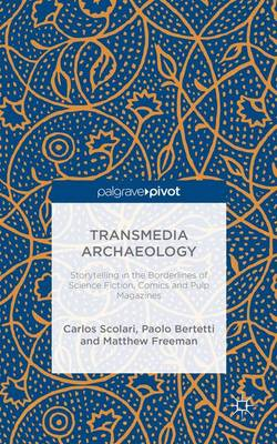 Transmedia Archaeology: Storytelling in the Borderlines of Science Fiction, Comics and Pulp Magazines (Hardback)