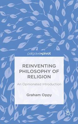 Reinventing Philosophy of Religion: An Opinionated Introduction (Hardback)