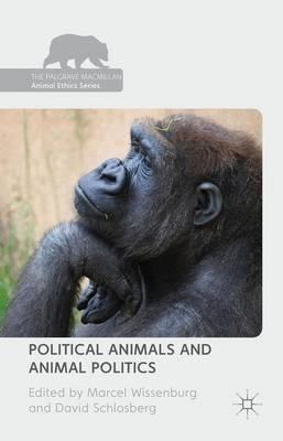 Political Animals and Animal Politics - The Palgrave Macmillan Animal Ethics Series (Hardback)