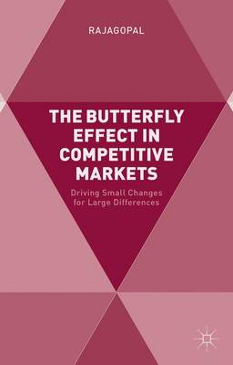 The Butterfly Effect in Competitive Markets: Driving Small Changes for Large Differences (Hardback)