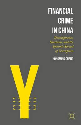 Financial Crime in China: Developments, Sanctions, and the Systemic Spread of Corruption (Hardback)