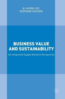 Business Value and Sustainability: An Integrated Supply Network Perspective (Hardback)