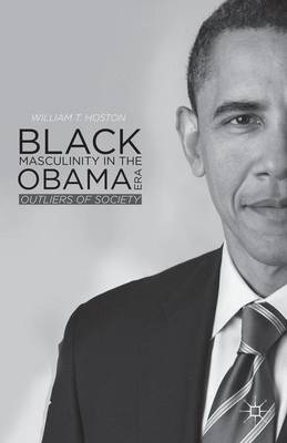 Black Masculinity in the Obama Era: Outliers of Society (Hardback)