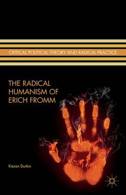 The Radical Humanism of Erich Fromm - Critical Political Theory and Radical Practice (Hardback)
