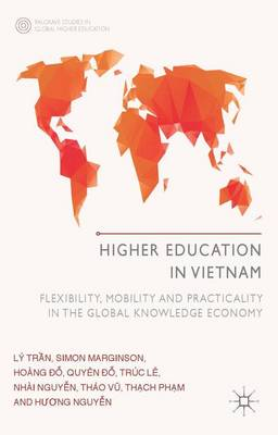 Higher Education in Vietnam: Flexibility, Mobility and Practicality in the Global Knowledge Economy - Palgrave Studies in Global Higher Education (Hardback)