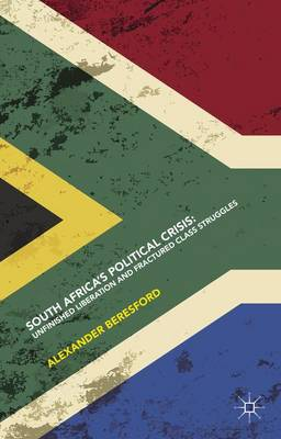 South Africa's Political Crisis: Unfinished Liberation and Fractured Class Struggles (Hardback)