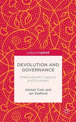Devolution and Governance: Wales Between Capacity and Constraint (Hardback)