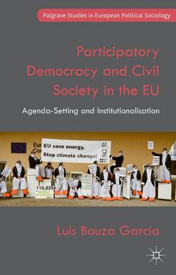 Participatory Democracy and Civil Society in the EU: Agenda-Setting and Institutionalisation - Palgrave Studies in European Political Sociology (Hardback)