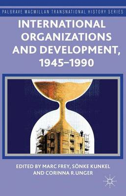 International Organizations and Development, 1945-1990 - Palgrave Macmillan Transnational History Series (Hardback)