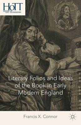 Literary Folios and Ideas of the Book in Early Modern England - History of Text Technologies (Hardback)
