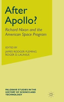 After Apollo?: Richard Nixon and the American Space Program - Palgrave Studies in the History of Science and Technology (Hardback)