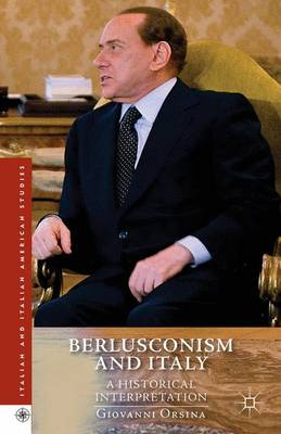 Berlusconism and Italy: A Historical Interpretation - Italian and Italian American Studies (Hardback)