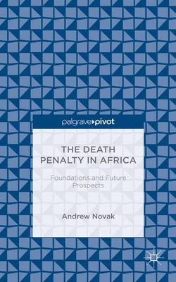 The Death Penalty in Africa: Foundations and Future Prospects (Hardback)