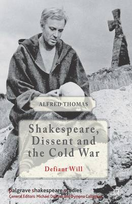 Shakespeare, Dissent and the Cold War - Palgrave Shakespeare Studies (Hardback)