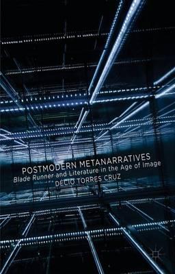 Postmodern Metanarratives: Blade Runner and Literature in the Age of Image (Hardback)