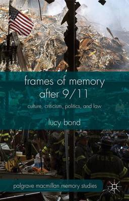 Frames of Memory after 9/11: Culture, Criticism, Politics, and Law - Palgrave Macmillan Memory Studies (Hardback)