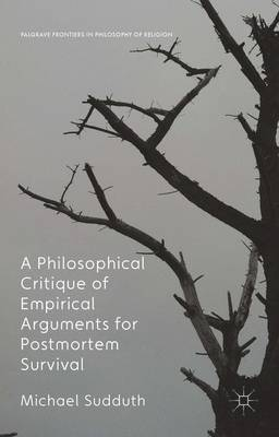 A Philosophical Critique of Empirical Arguments for Postmortem Survival - Palgrave Frontiers in Philosophy of Religion (Hardback)