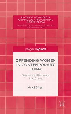Offending Women in Contemporary China: Gender and Pathways into Crime - Palgrave Advances in Criminology and Criminal Justice in Asia (Hardback)