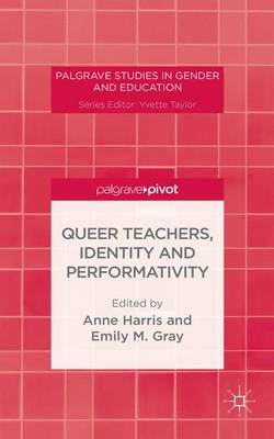 Queer Teachers, Identity and Performativity - Palgrave Studies in Gender and Education (Hardback)