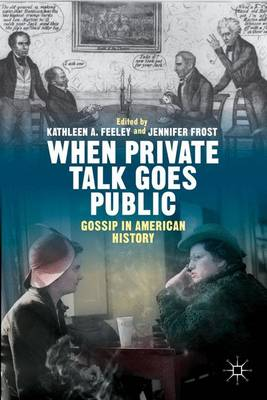 When Private Talk Goes Public: Gossip in American History (Hardback)