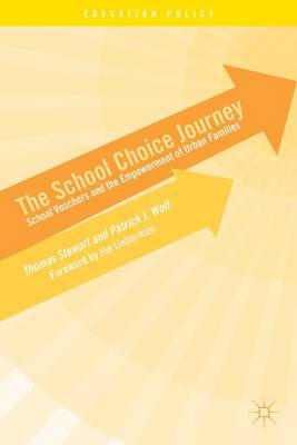 The School Choice Journey: School Vouchers and the Empowerment of Urban Families - Education Policy (Hardback)