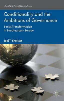 Conditionality and the Ambitions of Governance: Social Transformation in Southeastern Europe - International Political Economy Series (Hardback)