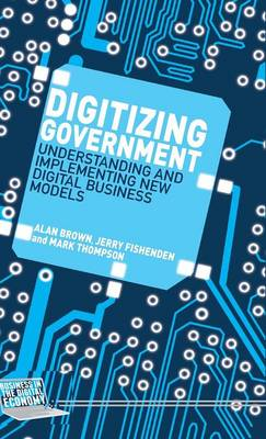 Digitizing Government: Understanding and Implementing New Digital Business Models - Business in the Digital Economy (Hardback)