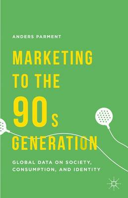 Marketing to the 90s Generation: Global Data on Society, Consumption, and Identity (Hardback)