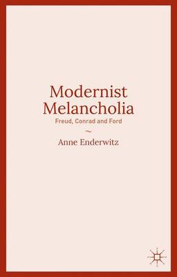 Modernist Melancholia: Freud, Conrad and Ford (Hardback)