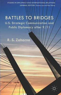 Battles to Bridges: US Strategic Communication and Public Diplomacy after 9/11 - Studies in Diplomacy and International Relations (Paperback)