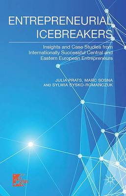 Entrepreneurial Icebreakers: Insights and Case Studies from Internationally Successful Central and Eastern European Entrepreneurs (Hardback)