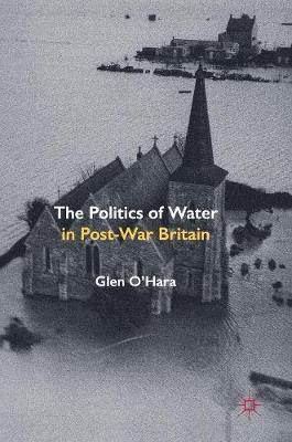 The Politics of Water in Post-War Britain (Hardback)
