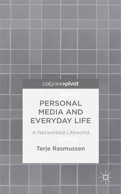 Personal Media and Everyday Life: A Networked Lifeworld (Hardback)
