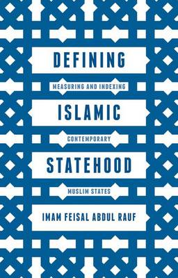 Defining Islamic Statehood: Measuring and Indexing Contemporary Muslim States (Hardback)