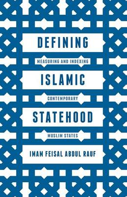 Defining Islamic Statehood: Measuring and Indexing Contemporary Muslim States (Paperback)