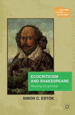 Ecocriticism and Shakespeare: Reading Ecophobia - Literatures, Cultures, and the Environment (Paperback)