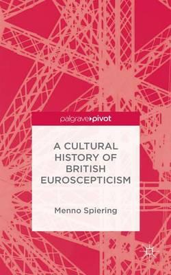 A Cultural History of British Euroscepticism (Hardback)