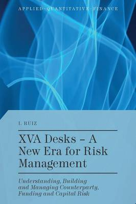 XVA Desks - A New Era for Risk Management: Understanding, Building and Managing Counterparty, Funding and Capital Risk - Applied Quantitative Finance (Hardback)
