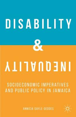 Disability and Inequality: Socioeconomic Imperatives and Public Policy in Jamaica (Hardback)