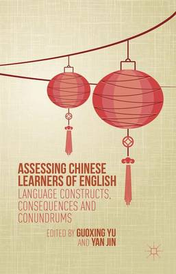 Assessing Chinese Learners of English: Language Constructs, Consequences and Conundrums (Hardback)