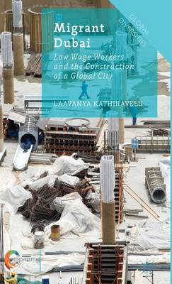 Migrant Dubai: Low Wage Workers and the Construction of a Global City - Global Diversities (Hardback)