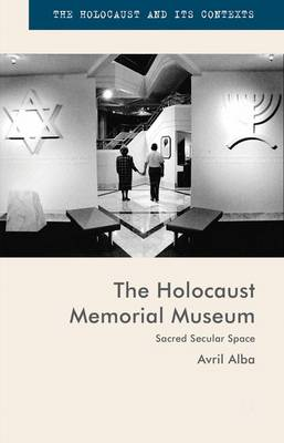 The Holocaust Memorial Museum: Sacred Secular Space - The Holocaust and its Contexts (Hardback)