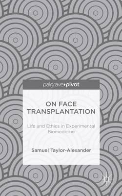 On Face Transplantation: Life and Ethics in Experimental Biomedicine (Hardback)