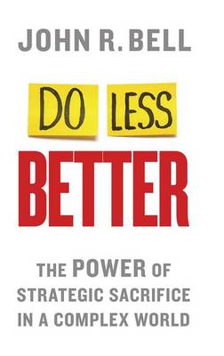 Do Less Better: The Power of Strategic Sacrifice in a Complex World (Hardback)