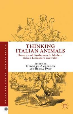 Thinking Italian Animals: Human and Posthuman in Modern Italian Literature and Film - Italian and Italian American Studies (Hardback)