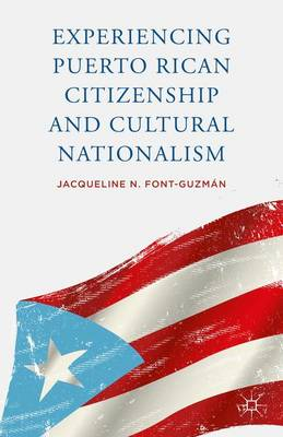 Experiencing Puerto Rican Citizenship and Cultural Nationalism (Hardback)