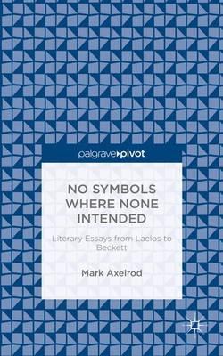 No Symbols Where None Intended: Literary Essays from Laclos to Beckett (Hardback)