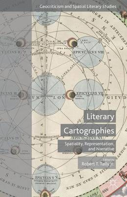 Literary Cartographies: Spatiality, Representation, and Narrative - Geocriticism and Spatial Literary Studies (Hardback)