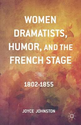 Women Dramatists, Humor, and the French Stage: 1802 to 1855 (Hardback)