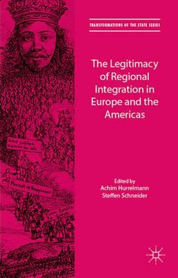 The Legitimacy of Regional Integration in Europe and the Americas - Transformations of the State (Hardback)